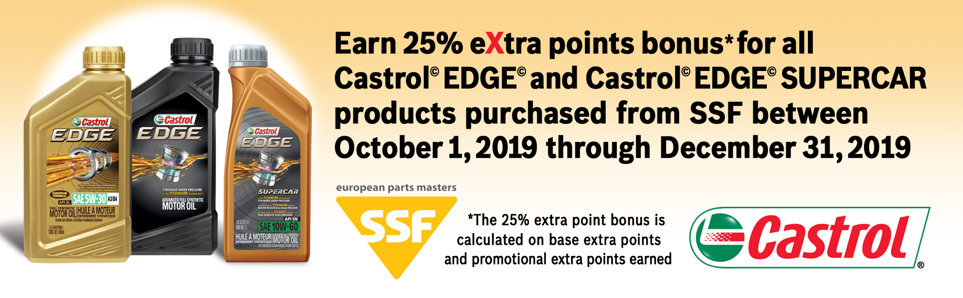 25% extra point bonus on Eligible Castrol Edge and Edge SUPERCAR products from SSF.